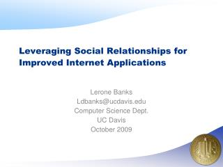 Leveraging Social Relationships for Improved Internet Applications
