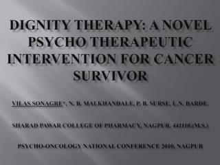 Dignity Therapy: A Novel Psycho Therapeutic Intervention for Cancer Survivor  VILAS SONAGRE, N. B. MALKHANDALE, P. B. SU