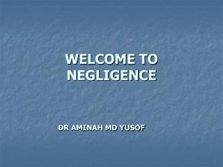 WELCOME TO NEGLIGENCE