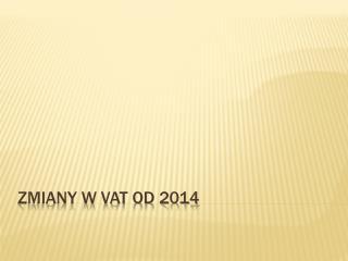 ZMIANY W VAT OD 2014