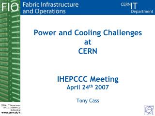 Power and Cooling Challenges at CERN IHEPCCC Meeting April 24 th  2007