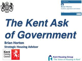 The Kent Ask of Government Brian Horton Strategic Housing Advisor