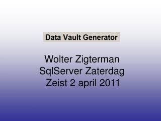 Wolter Zigterman SqlServer Zaterdag  Zeist 2 april 2011