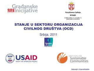 STANJE U SEKTORU  ORGANIZACIJA CIVILNOG DRU Š TVA  (OCD) Srbija, 2011