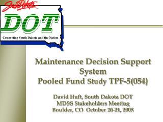 Maintenance Decision Support System Pooled Fund Study TPF-5054  David Huft, South Dakota DOT MDSS Stakeholders Meeting B