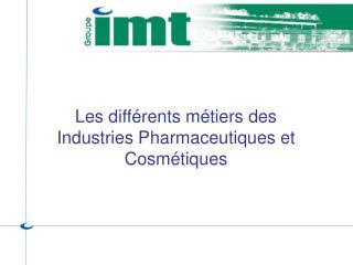 Les différents métiers des Industries Pharmaceutiques et Cosmétiques
