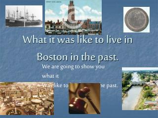 What it was like to live in Boston in the past.