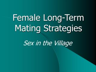 Female Long-Term Mating Strategies