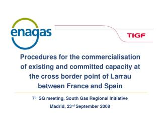 7 th  SG meeting, South Gas Regional Initiative Madrid, 23 rd  September 2008