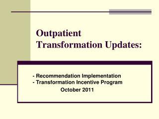 Outpatient Transformation Updates:
