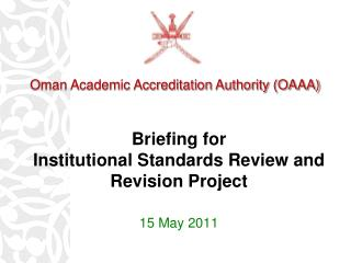 Briefing for Institutional Standards Review and Revision Project 15 May 2011