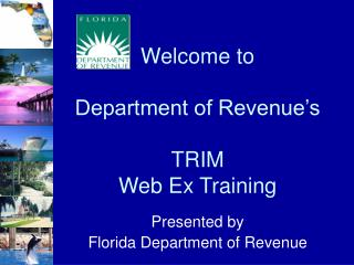 Welcome to Department of Revenue�s TRIM Web Ex Training