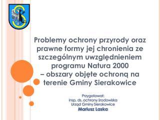 Przygotował: insp .  ds. ochrony środowiska Urząd Gminy Sierakowice Mariusz Laska