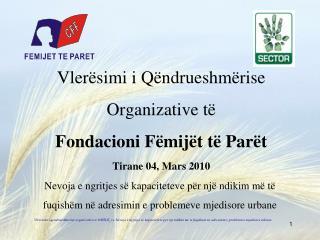Vlerësimi i Qëndrueshmërise Organizative të  Fondacioni Fëmijët të Parët Tirane 04, Mars 2010
