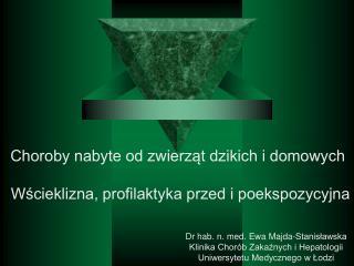 Dr hab. n. med. Ewa Majda-Stanisławska Klinika Chorób Zakaźnych i Hepatologii