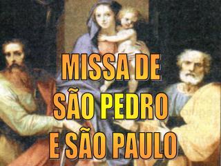 MISSA DE  SÃO PEDRO  E SÃO PAULO