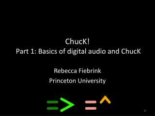 ChucK!  Part 1: Basics of digital audio and ChucK