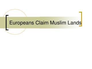 Europeans Claim Muslim Lands