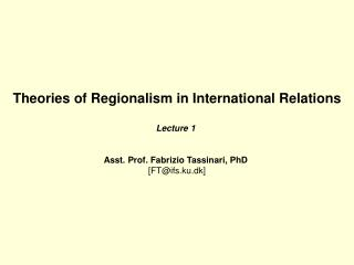 Theories of Regionalism in International Relations Lecture 1  Asst. Prof. Fabrizio Tassinari, PhD