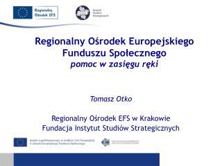 Regionalny Ośrodek Europejskiego Funduszu Społecznego   pomoc w zasięgu ręki