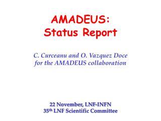 AMADEUS:  Status Report C. Curceanu and O. Vazquez Doce for the AMADEUS collaboration