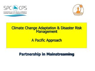 Climate Change Adaptation & Disaster Risk Management A Pacific Approach