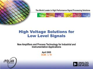 High Voltage Solutions for  Low Level Signals