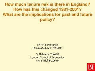ENHR conference Toulouse, July 5-7th 2011 Dr Rebecca Tunstall London School of Economics