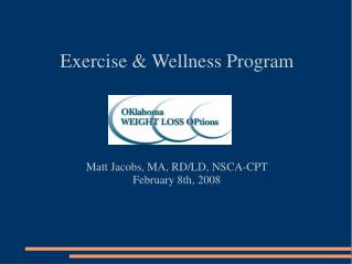 Exercise & Wellness Program Matt Jacobs, MA, RD/LD, NSCA-CPT February 8th, 2008