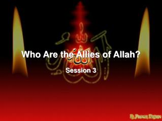 Who Are the Allies of Allah? Session 3