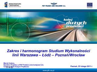 Zakres i harmonogram Studium Wykonalności linii Warszawa – Łódź – Poznań/Wrocław