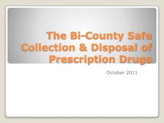 The Bi-County Safe Collection & Disposal of Prescription Drugs