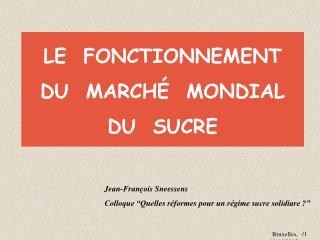 LE  FONCTIONNEMENT   DU  MARCH   MONDIAL   DU  SUCRE