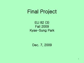 Final Project ELI 82 (3) Fall 2009 Kyae-Sung Park