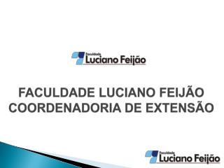FACULDADE LUCIANO FEIJÃO COORDENADORIA DE EXTENSÃO