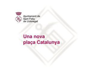 Una nova pla�a Catalunya