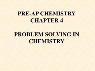PRE-AP CHEMISTRY CHAPTER 4 PROBLEM SOLVING IN CHEMISTRY
