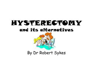 HYSTERECTOMY  and its alternatives
