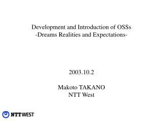 Development and Introduction of OSSs -Dreams Realities and Expectations- 2003.10.2 Makoto TAKANO