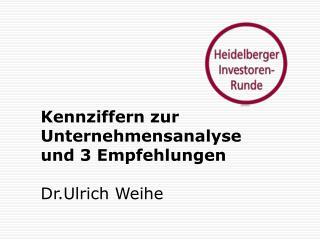 Kennziffern zur Unternehmensanalyse und 3 Empfehlungen Dr.Ulrich Weihe