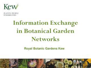 Information Exchange in Botanical Garden Networks