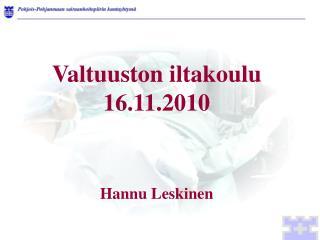 Valtuuston iltakoulu 16.11.2010 Hannu Leskinen