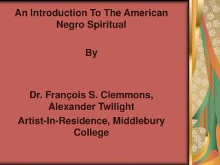 An Introduction To The American Negro Spiritual By Dr. François S. Clemmons, Alexander Twilight