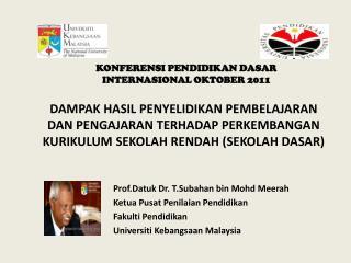 Prof.Datuk Dr. T.Subahan bin Mohd Meerah Ketua Pusat Penilaian Pendidikan Fakulti Pendidikan