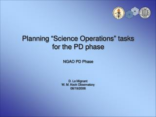 "Planning ""Science Operations"" tasks  for the PD phase NGAO PD Phase"