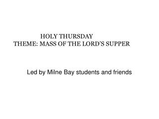 HOLY THURSDAY  THEME: MASS OF THE LORD�S SUPPER