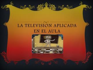 LA TELEVISION APLICADA EN EL AULA