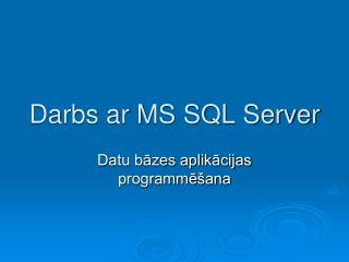 Darbs ar MS SQL Server