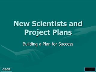 New Scientists and Project Plans