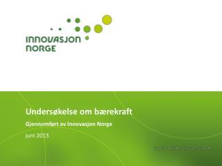 Undersøkelse om bærekraft Gjennomført av Innovasjon Norge